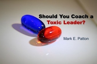 Should You Coach a Toxic Leader? - Mark E. Patton | Leadership, Toxic Leadership, and Systems Thinking | Scoop.it
