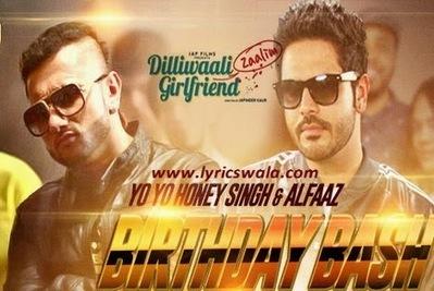 Birthday Bash Lyrics - Yo Yo Honey Singh, Alfaaz | Dilliwaali Zaalim Girlfriend | Hindi Song Lyrics | Scoop.it