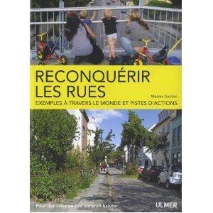 """Livre : """"Reconquérir les rues : Exemples à travers le monde et pistes d'actions"""" de Nicolas Soulier   Economie Responsable et Consommation Collaborative   Scoop.it"""