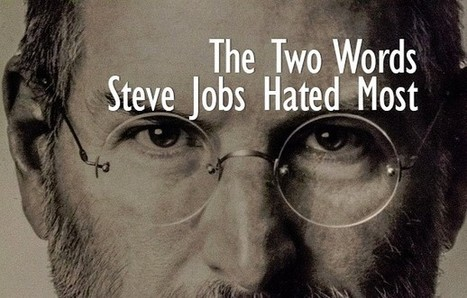The Two Words Steve Jobs Hated Most | Business Schools and Admissions | Scoop.it