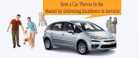 Rent a Car Thrives In the Market by Delivering Excellence in Services | Rentcar | Scoop.it