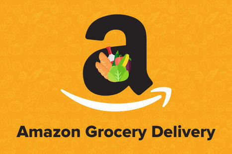 Amazon.com to Get Deeper into the Grocery Delivery Services | Current Online Marketing Trends | Scoop.it