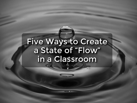 Five Ways to Create a State of Flow in the Classroom | John Spencer's Blog | Leadership, Innovation, and Creativity | Scoop.it