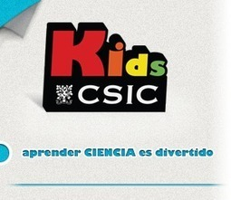 KIDS.CSIC -APRENDER CIENCIA ES DIVERTIDO- | Recursos para la era digital | Scoop.it