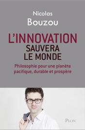 Nicolas Bouzou : L'innovation sauvera le monde | Economie de l'innovation | Scoop.it