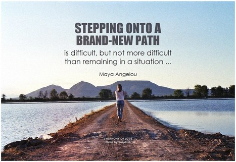Stepping onto a brand-new path is difficult, but not more difficult | Change Now! | Scoop.it