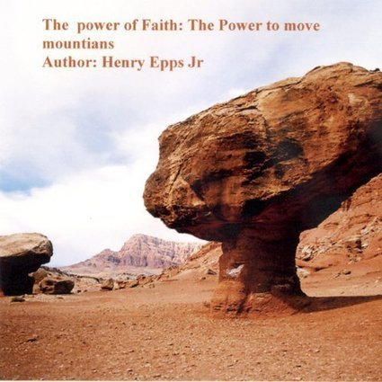 The Power of Faith: The Power to Move Mountains | Christian Family Life Today | Scoop.it