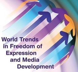 New UNESCO report maps trends in freedom of expression and media development | Network Society | Scoop.it