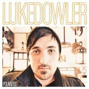 Luke Dowler – Polarised (Review) | Christian Music Zine | Christian Daily News | Scoop.it