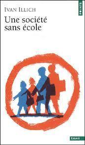 Je me suis replongée dans Une société sans école de Ivan Illich | L'enseignement dans tous ses états. | Scoop.it