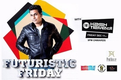 Oysterz Presents Futuristic Friday Night with DJ Kash Trivedi Live at Penthouze Nightlife in Pune - Oysterz.in | Nightlife Events in Pune,DJ Party in Mumbai, Nightclubs in Pune | Scoop.it