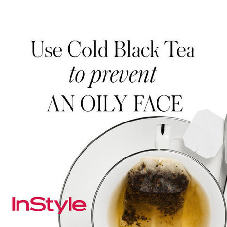20 Timeless Skin-Care Tips - Use Cold Black Tea to Prevent an Oily Face | Living Life As Well As We Can | Scoop.it