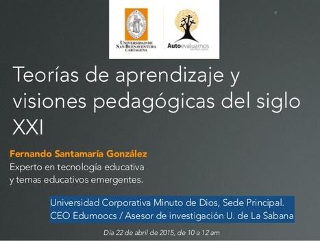 Teorías de aprendizaje y visiones pedagógicas del siglo XXI [slides] | Fernando Santamaría | APRENDIZAJE | Scoop.it