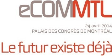Best of Montreal ecommerce conference #ecomMTL tweets | Digital Transformation of Businesses | Scoop.it