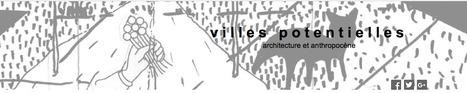Villes POTENTIELLES: constituer l'imaginaire architectural et urbain que convoque le changement climatique | URBANmedias | Scoop.it
