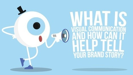 What is Visual Communication & How Can it Help Tell Your Brand Story? | Content Marketing & Content Strategy | Scoop.it