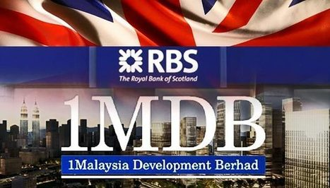 UK probing Royal Bank of Scotland on 1MDB | My Scotland | Scoop.it