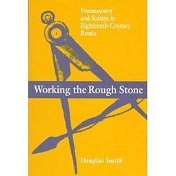 Amazon.com: Working the Rough Stone: Freemasonry and Society in Eighteenth-Century Russia (9780875802466): Douglas Smith: Books | Roosevelt Center | Scoop.it