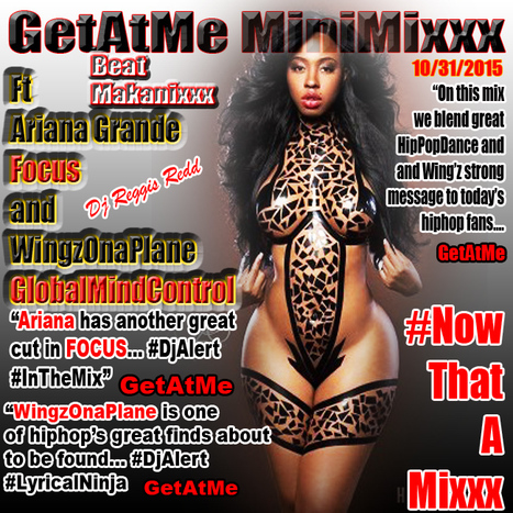 GetAtMe MiniMixxx ft Ariana Grande 'FOCUS' & WingzOnaPlane 'GLOBAL MIND CONTROL' #NowThatsAMixxx | GetAtMe | Scoop.it