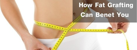 How Fat Grafting Can Benefit You | cosmeticsurgery | Scoop.it