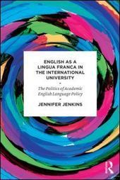 English as a Lingua Franca in the International University: The Politics of Academic English Language Policy (Paperback) - Routledge   Global Citizens and Internationalisation of HE   Scoop.it