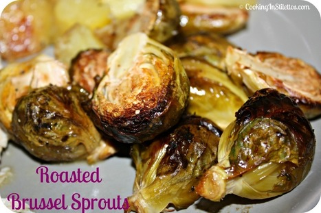 Tried and True: Roasted Brussels Sprouts | Food for Foodies | Scoop.it