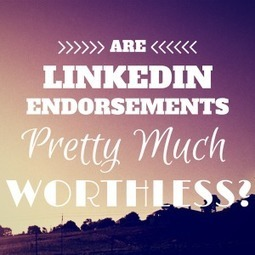 LinkedIn Endorsements: Worthless or Worth a Second Look? | Surviving Social Chaos | Scoop.it