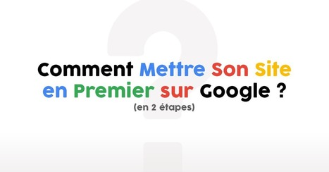 Comment Mettre Son Site en Premier sur Google en 2 étapes | SEO SEA SEM - Référencement Naturel & Payant | Scoop.it