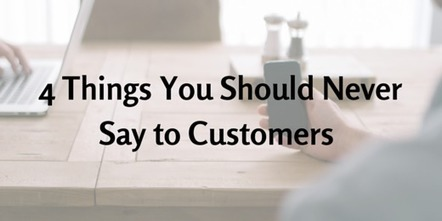 4 Things You Should Never Say to Your Customers | Business in a Social Media World | Scoop.it