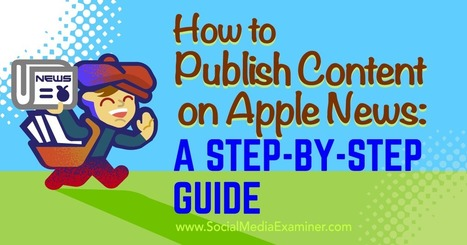 How to Publish Content on Apple News: A Step-by-Step Guide : Social Media Examiner | Multimedia Journalism | Scoop.it