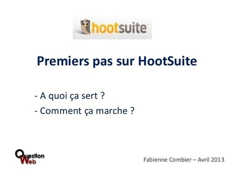 Premiers pas sur HootSuite, outil de gestion des réseaux sociaux - QUESTION WEB | Média et numérique | Scoop.it