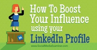 How to Boost Your Influence Using Your LinkedIn Profile | LinkedIn Today | Scoop.it