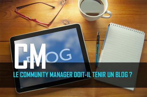 Le community manager doit-il tenir un blog ? | le 2.0 à mon service | Scoop.it