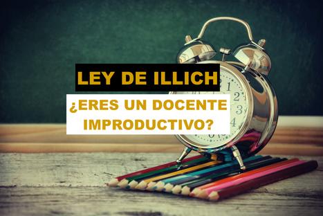 Ley de Illich o cómo superar la productividad negativa docente | APRENDIZAJE | Scoop.it