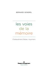 """Bernard Gendrel,"""" Les Voies de la mémoire. Chateaubriand, Balzac, Huysmans""""   Lettres Idées Savoirs   Scoop.it"""