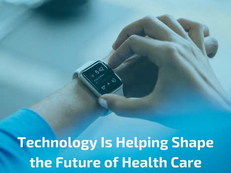 Technology Is Helping Shape the Future of Health Care | Healthcare and Technology news | Scoop.it
