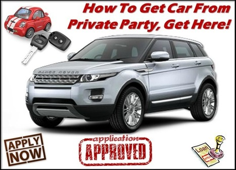 How To Get A Private Party Car Loan - Private Party Auto Loan: How To Get Car From Private Party - Get Instant Quotes For Best Offers With Lowest Rates | Private Party Car Loan | Scoop.it