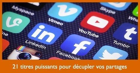 21 titres puissants pour décupler vos partages sur les réseaux sociaux | Communication pour TPE - PME | Scoop.it