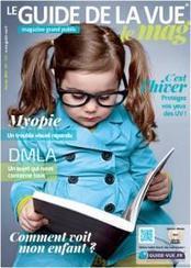 Le 1er magazine du Guide de la Vue spécialisé sur la vision et disponible dans les salles d'attentes des ophtalmos. | Fan du Guide de la Vue | Scoop.it