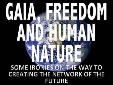 Gaia, Freedom, and Human Nature: Some Ironies on the Way to Creating the Network of the Future | Looking Forward: Creating the Future | Scoop.it