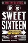 Bibliobloguons: Sweet sixteen - Annelise Heurtier | Littérature jeunesse, roman album et autres | Scoop.it