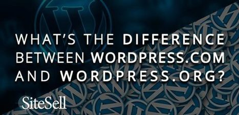 What's The Difference Between WordPress.com and WordPress.org? - The SiteSell Blog | The Content Marketing Hat | Scoop.it