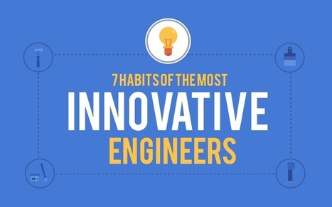 7 Habits of the Most Innovative Engineers | Economie de l'innovation | Scoop.it