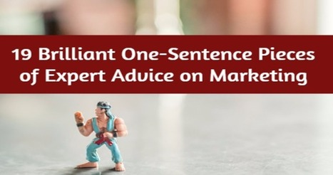 19 One-Sentence Pieces of Expert Marketing Advice | Digital Brand Marketing | Scoop.it