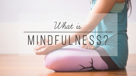 What Is Mindfulness? | Mindful | Scoop.it