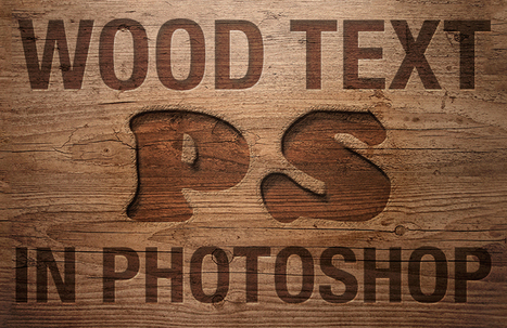 Create a Realistic Wood Text Effect in Photoshop | The Official Photoshop Roadmap Journal | Scoop.it