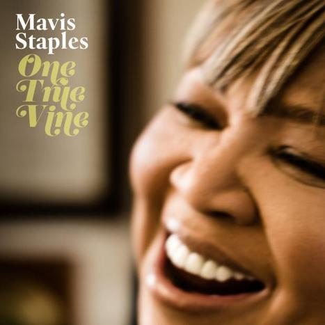 WNMC Favorites from 2013: Mavis Staples - One True Vine | WNMC Music | Scoop.it