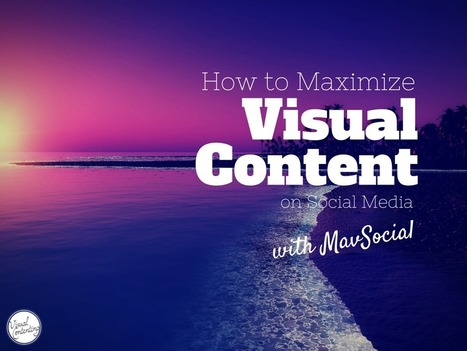How to Maximize Visual Content on Social Media | Marketing Technology & Tools | Scoop.it