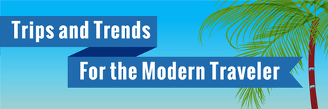 Trips and Trends for the Modern Traveler | Social media insider | Scoop.it