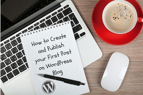 How to Create and Publish your First Post on WordPress Blog | Blogging | Scoop.it